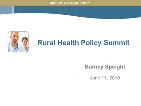 Rural Health Policy Summit Barney Speight June 11, 2010.