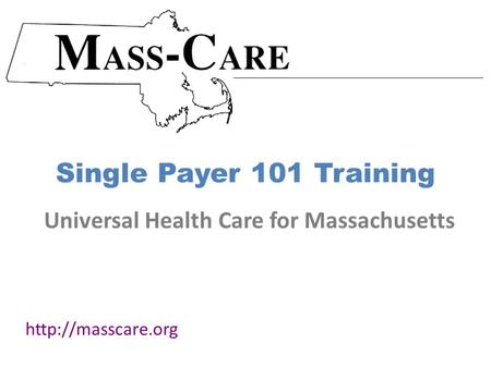 Single Payer 101 Training  Universal Health Care for Massachusetts.