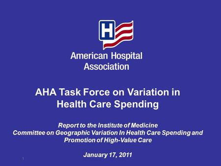 AHA Task Force on Variation in Health Care Spending Report to the Institute of Medicine Committee on Geographic Variation In Health Care Spending and Promotion.