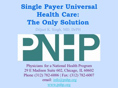 Physicians for a National Health Program 29 E Madison Suite 602, Chicago, IL 60602 Phone (312) 782-6006 | Fax: (312) 782-6007