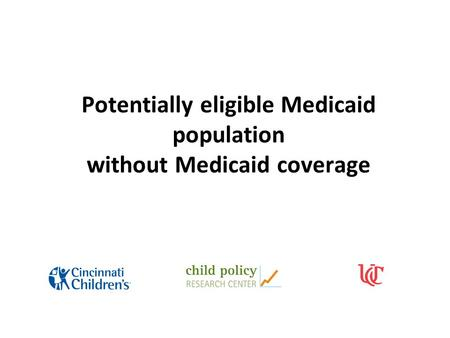 Potentially eligible Medicaid population without Medicaid coverage.