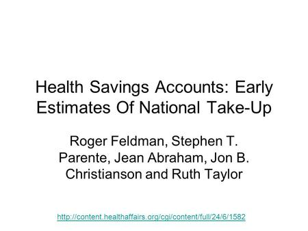 Health Savings Accounts: Early Estimates Of National Take-Up Roger Feldman, Stephen T. Parente, Jean Abraham, Jon B. Christianson and Ruth Taylor