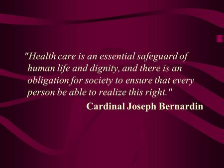 Health care is an essential safeguard of human life and dignity, and there is an obligation for society to ensure that every person be able to realize.