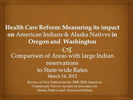 Review of New Data from the 2008-2010 American Community Survey on rates of insurance for Alaska Natives and American Indians.