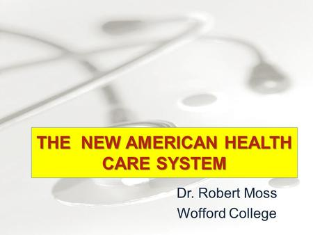 Dr. Robert Moss Wofford College THE NEW AMERICAN HEALTH CARE SYSTEM.