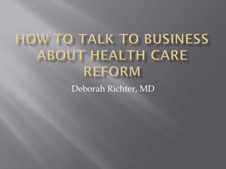 Deborah Richter, MD.  Change their perception to view healthcare as a public good rather an itemized purchase in the marketplace  To understand that.