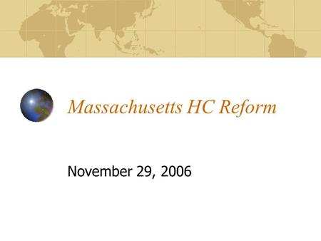 "Massachusetts HC Reform November 29, 2006. The Context The problem of the ""uninsured"" and ""underinsured"" is perennial issue Clinton Health Security Act."