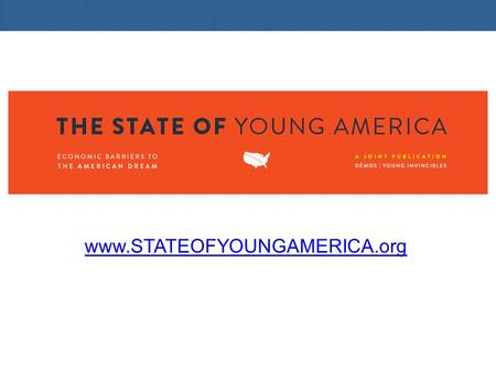 Www.STATEOFYOUNGAMERICA.org. THE REPORTS DATABOOK Analysis of data trends over 30 years to compare the economic position of today's young workers with.