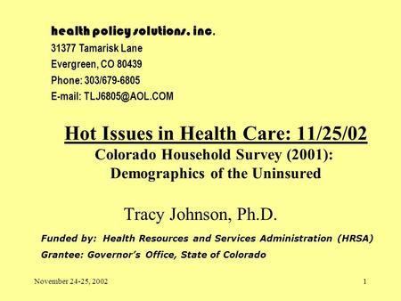 November 24-25, 20021 Hot Issues in Health Care: 11/25/02 Colorado Household Survey (2001): Demographics of the Uninsured Funded by: Health Resources and.