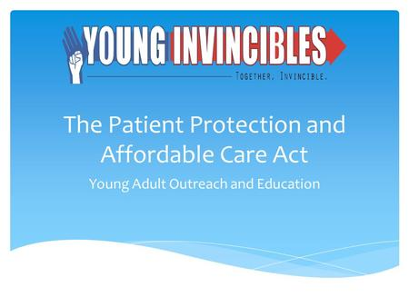The Patient Protection and Affordable Care Act Young Adult Outreach and Education.
