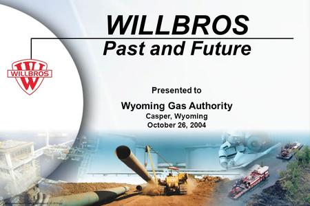WILLBROS Past and Future Wyoming Gas Authority Presented to