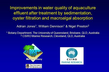 Improvements in water quality of aquaculture effluent after treatment by sedimentation, oyster filtration and macroalgal absorption Adrian Jones 1, William.