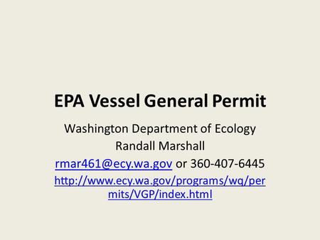 EPA Vessel General Permit Washington Department of Ecology Randall Marshall or 360-407-6445