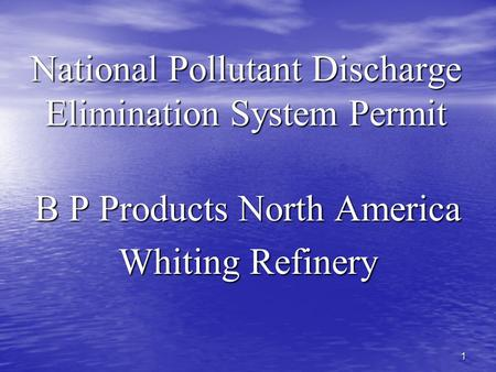 1 National Pollutant Discharge Elimination System Permit B P Products North America Whiting Refinery.