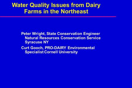 Water Quality Issues from Dairy Farms in the Northeast Peter Wright, State Conservation Engineer Natural Resources Conservation Service Syracuse NY Curt.