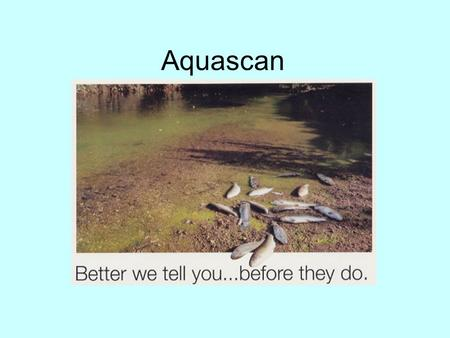 Aquascan. Aquascan - Introduction Aquascan is an online instrument capable of simultaneous multi-parameter measurement for a full range of water quality.