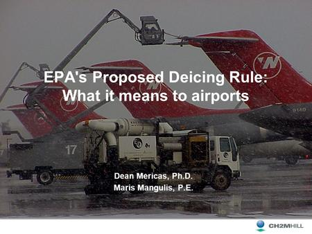 EPA's Proposed Deicing Rule: What it means to airports Dean Mericas, Ph.D. Maris Mangulis, P.E.