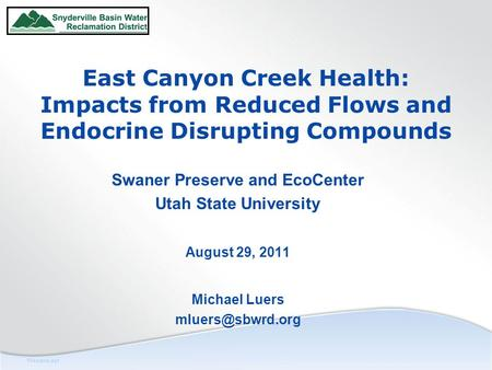 Filename.ppt East Canyon Creek Health: Impacts from Reduced Flows and Endocrine Disrupting Compounds Swaner Preserve and EcoCenter Utah State University.