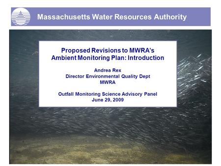 Massachusetts Water Resources Authority Proposed Revisions to MWRA's Ambient Monitoring Plan: Introduction Andrea Rex Director Environmental Quality Dept.