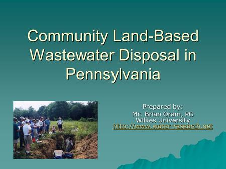 Community Land-Based Wastewater Disposal in Pennsylvania Prepared by: Mr. Brian Oram, PG Wilkes University