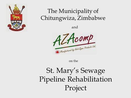The Municipality of Chitungwiza, Zimbabwe St. Mary's Sewage Pipeline Rehabilitation Project and on the.