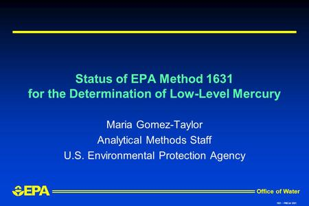 Office of Water 1631 - PittCon 2001 Status of EPA Method 1631 for the Determination of Low-Level Mercury Maria Gomez-Taylor Analytical Methods Staff U.S.