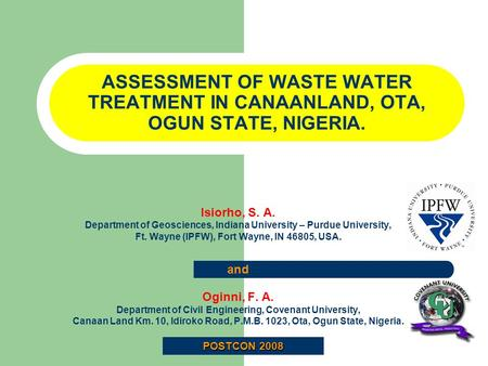 ASSESSMENT OF WASTE WATER TREATMENT IN CANAANLAND, OTA, OGUN STATE, NIGERIA. Isiorho, S. A. Department of Geosciences, Indiana University – Purdue University,