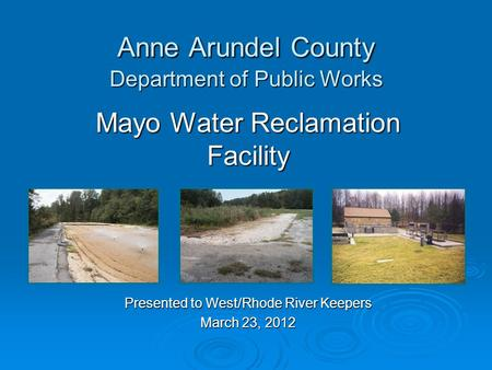 Anne Arundel County Department of Public Works Mayo Water Reclamation Facility Presented to West/Rhode River Keepers March 23, 2012.