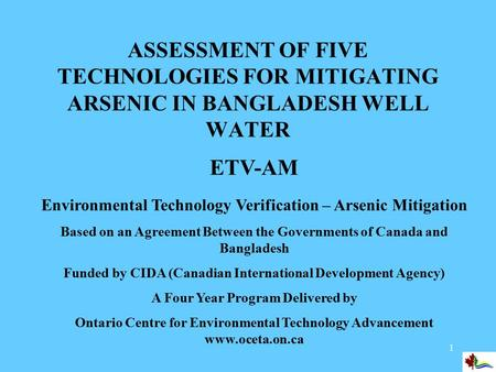 1 ASSESSMENT OF FIVE TECHNOLOGIES FOR MITIGATING ARSENIC IN BANGLADESH WELL WATER ETV-AM Environmental Technology Verification – Arsenic Mitigation Based.