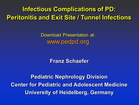 Infectious Complications of PD: Peritonitis and Exit Site / Tunnel Infections Franz Schaefer Pediatric Nephrology Division Center for Pediatric and Adolescent.