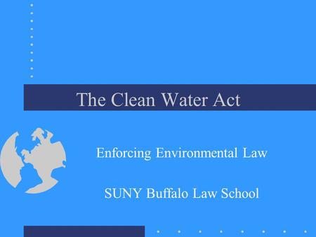 The Clean Water Act Enforcing Environmental Law SUNY Buffalo Law School.