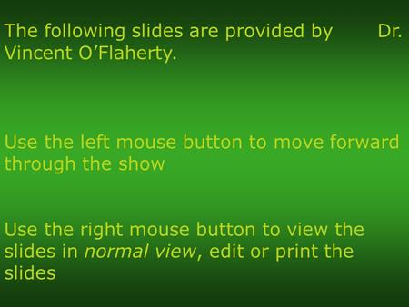 Use the left mouse button to move forward through the show Use the right mouse button to view the slides in normal view, edit or print the slides The following.