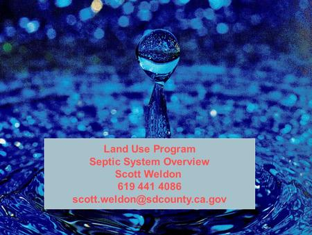 Land Use Program Septic System Overview Scott Weldon 619 441 4086