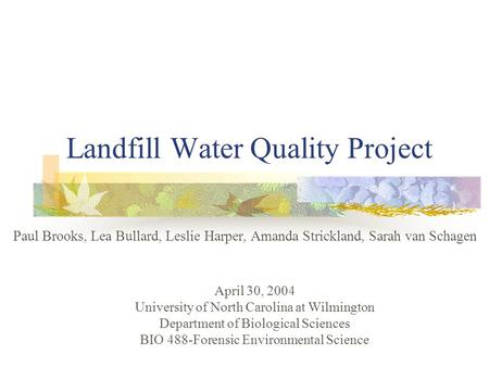 Landfill Water Quality Project Paul Brooks, Lea Bullard, Leslie Harper, Amanda Strickland, Sarah van Schagen April 30, 2004 University of North Carolina.
