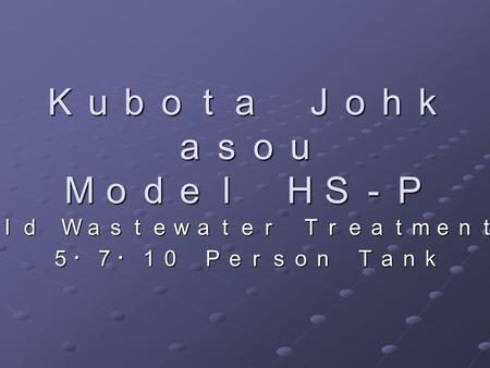 Kubota Johk asou Model HS-P Household Wastewater Treatment System5・7・10 Person Tank.