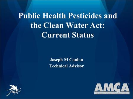 Public Health Pesticides and the Clean Water Act: Current Status Joseph M Conlon Technical Advisor.