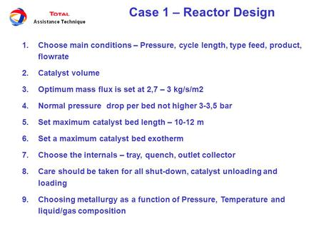Case 1 – Reactor Design 1.Choose main conditions – Pressure, cycle length, type feed, product, flowrate 2.Catalyst volume 3.Optimum mass flux is set at.