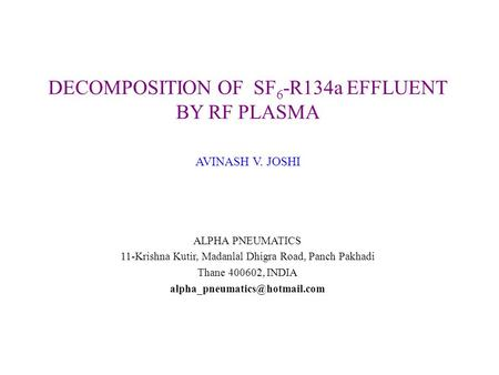 ALPHA PNEUMATICS 11-Krishna Kutir, Madanlal Dhigra Road, Panch Pakhadi Thane 400602, INDIA DECOMPOSITION OF SF 6 -R134a EFFLUENT.