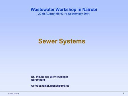 ® Rainer Abendt Dr.- Ing. Rainer-Werner Abendt Nuremberg Contact: Wastewater Workshop in Nairobi 29-th August till 03-rd September.