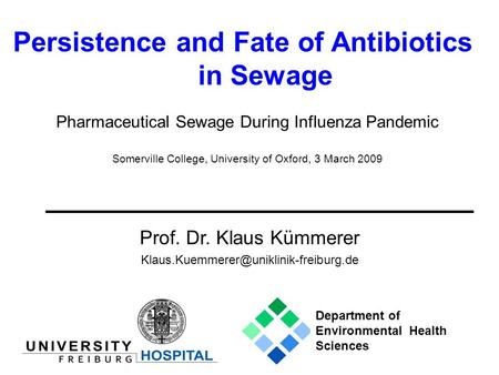 Persistence and Fate of Antibiotics in Sewage Prof. Dr. Klaus Kümmerer Pharmaceutical Sewage During Influenza Pandemic.