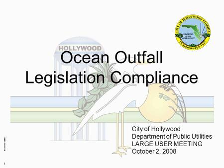 4321-016w-fn005 1 Ocean Outfall Legislation Compliance City of Hollywood Department of Public Utilities LARGE USER MEETING October 2, 2008.