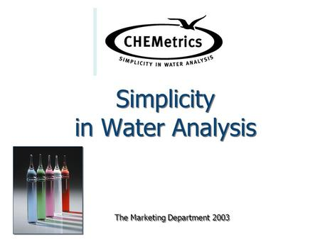 Simplicity in Water Analysis The Marketing Department 2003.