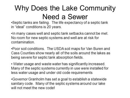 "Why Does the Lake Community Need a Sewer Septic tanks are failing. The life expectancy of a septic tank in ""ideal"" conditions is 20 years. In many cases."
