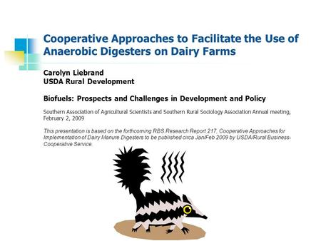Cooperative Approaches to Facilitate the Use of Anaerobic Digesters on Dairy Farms Carolyn Liebrand USDA Rural Development Biofuels: Prospects and Challenges.