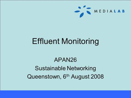 Effluent Monitoring APAN26 Sustainable Networking Queenstown, 6 th August 2008.