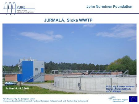Part-financed by the European Union (European Regional Development Fund and European Neighborhood and Partnership Instrument) JURMALA, Sloka WWTP John.