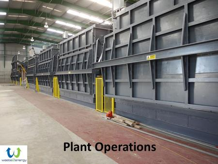 Plant <strong>Operations</strong>. Throughput & Waste Types 2 Process Trains equating to 40,000 tonnes pa Expansion to 3 Trains will give 60,000 tonnes pa Hazardous and.