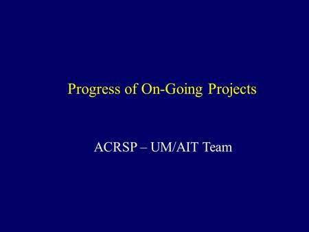 Progress of On-Going Projects ACRSP – UM/AIT Team.