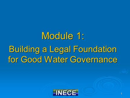 1 Module 1: Building a Legal Foundation for Good Water Governance.