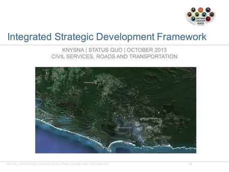 Integrated Strategic Development Framework KNYSNA | STATUS QUO | OCTOBER 2013 CIVIL SERVICES, ROADS AND TRANSPORTATION KNYSNA | INTEGRATED STRATEGIC DEVELOPMENT.